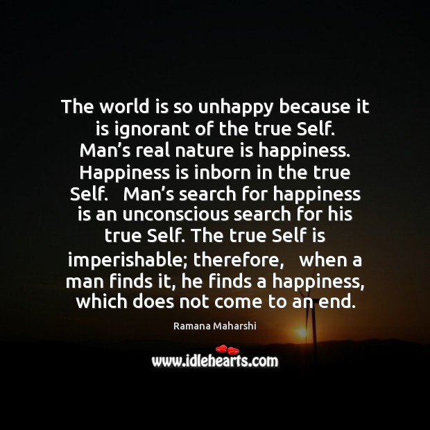 The world is so unhappy because it is ignorant of the true Image