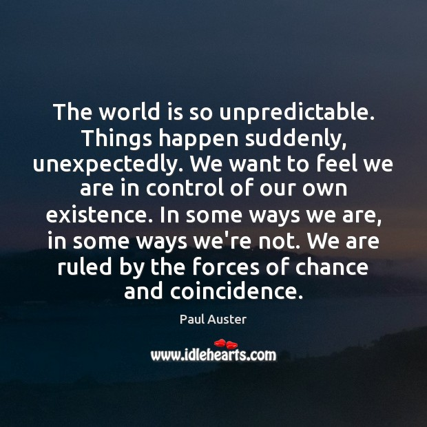 The world is so unpredictable. Things happen suddenly, unexpectedly. We want to Image