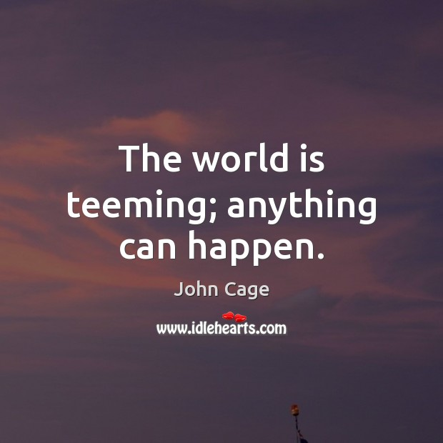 Image, The world is teeming; anything can happen.