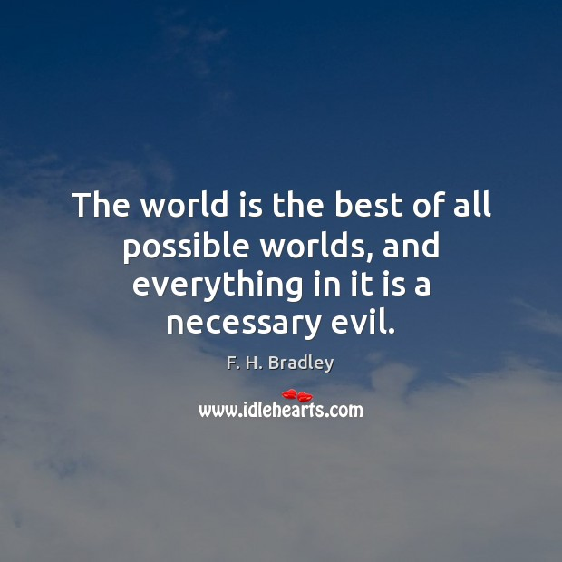Image, The world is the best of all possible worlds, and everything in it is a necessary evil.