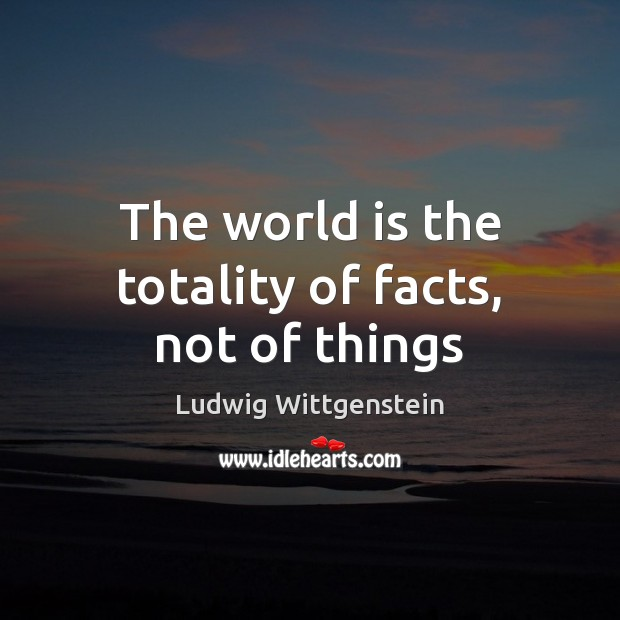 The world is the totality of facts, not of things Image