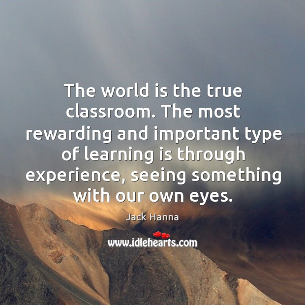 The world is the true classroom. The most rewarding and important type of learning is Image