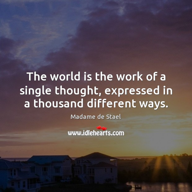 The world is the work of a single thought, expressed in a thousand different ways. Image