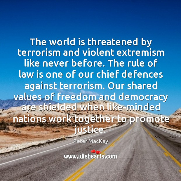 The world is threatened by terrorism and violent extremism like never before. Peter MacKay Picture Quote