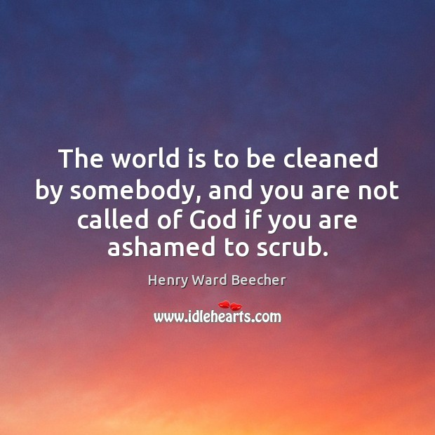 Image, The world is to be cleaned by somebody, and you are not