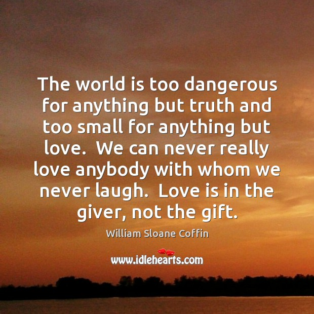 The world is too dangerous for anything but truth and too small Image