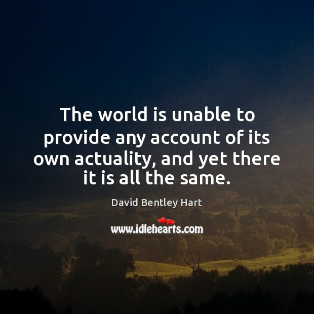 The world is unable to provide any account of its own actuality, Image