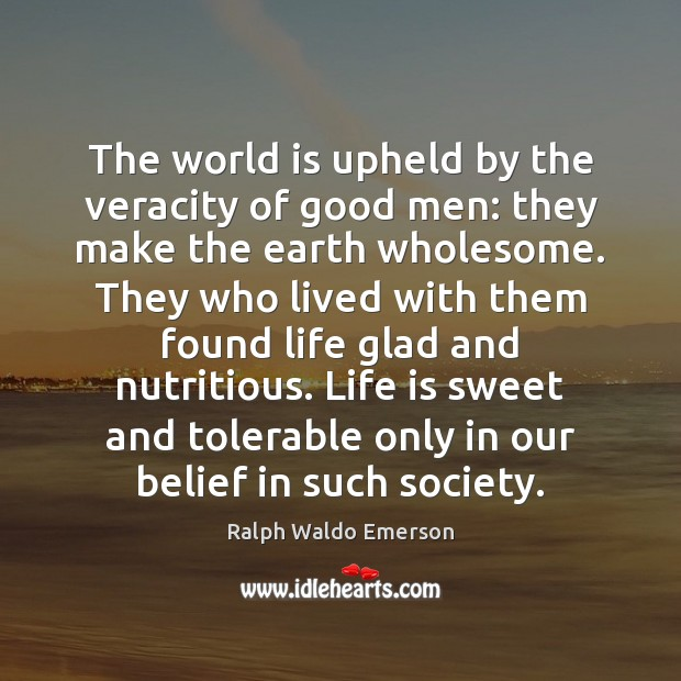 Image, The world is upheld by the veracity of good men: they make
