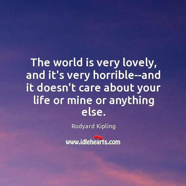 The world is very lovely, and it's very horrible–and it doesn't care Image
