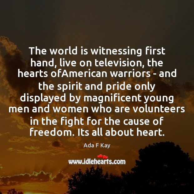 Image, The world is witnessing first hand, live on television, the hearts ofAmerican