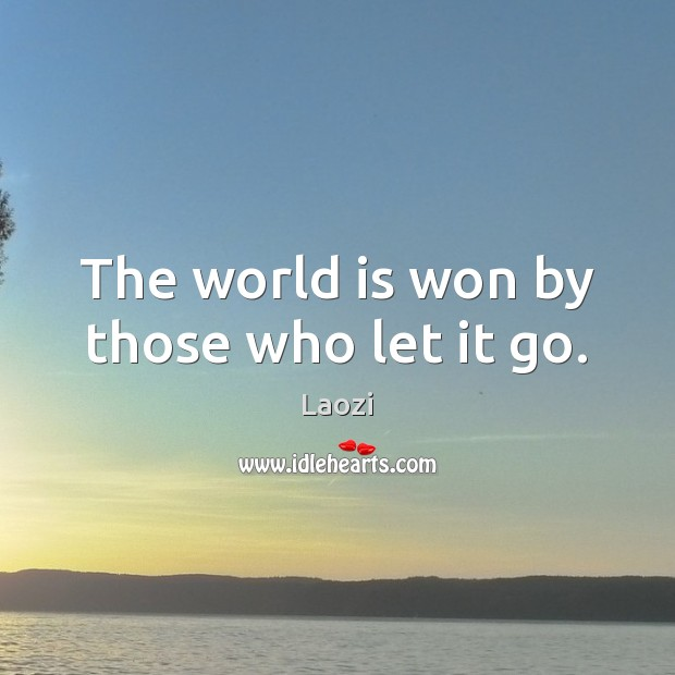 The world is won by those who let it go. Laozi Picture Quote