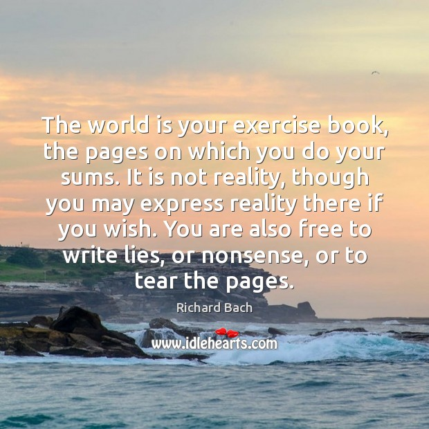 The world is your exercise book, the pages on which you do Richard Bach Picture Quote