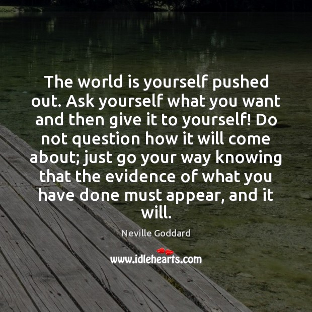 The world is yourself pushed out. Ask yourself what you want and Image