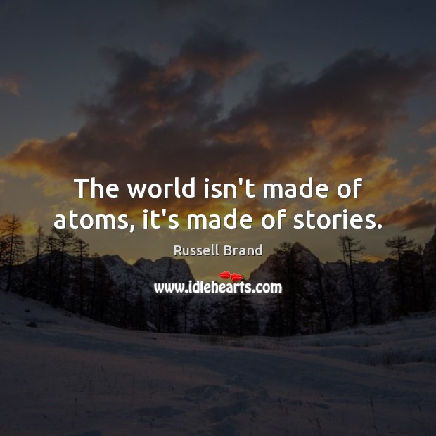 Image, The world isn't made of atoms, it's made of stories.