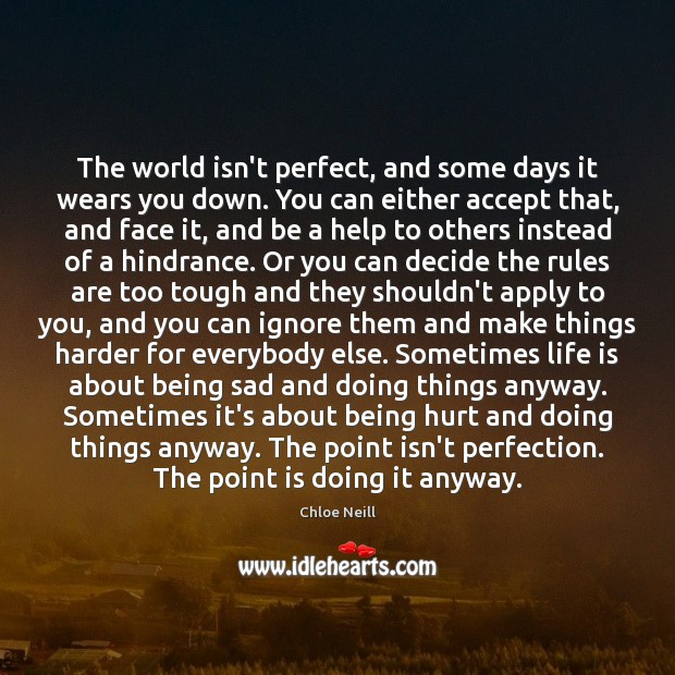 The world isn't perfect, and some days it wears you down. You Image