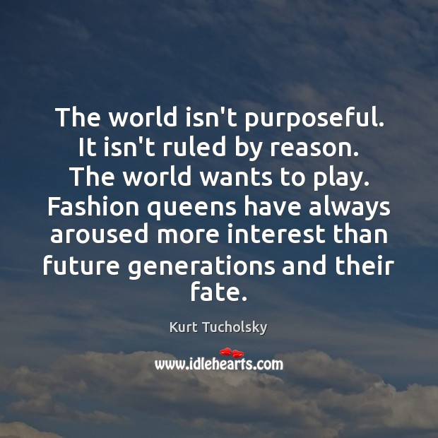 The world isn't purposeful. It isn't ruled by reason. The world wants Image