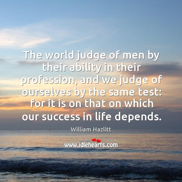 The world judge of men by their ability in their profession Image