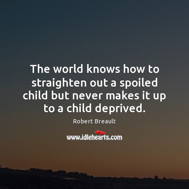 The world knows how to straighten out a spoiled child but never Image
