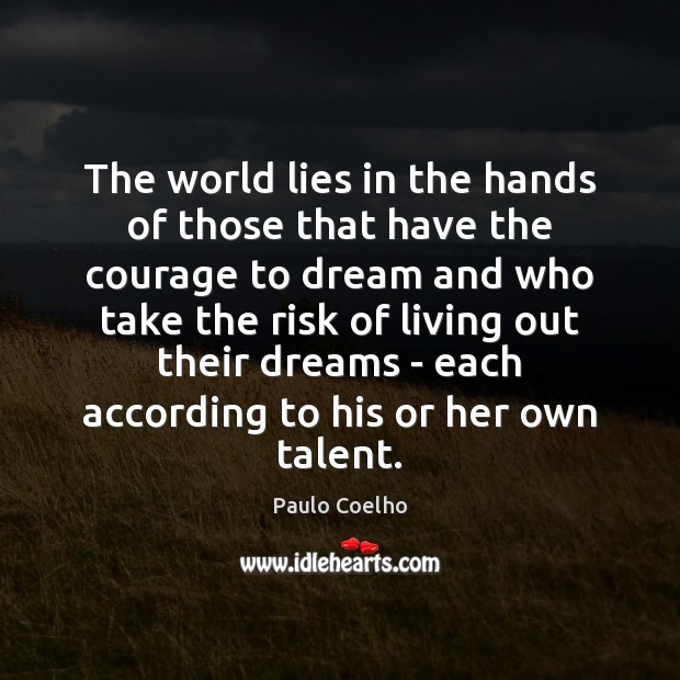 The world lies in the hands of those that have the courage Dream Quotes Image