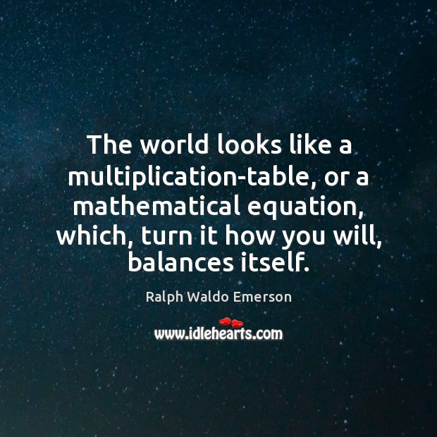 The world looks like a multiplication-table, or a mathematical equation, which, turn Image