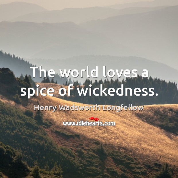 Image, The world loves a spice of wickedness.
