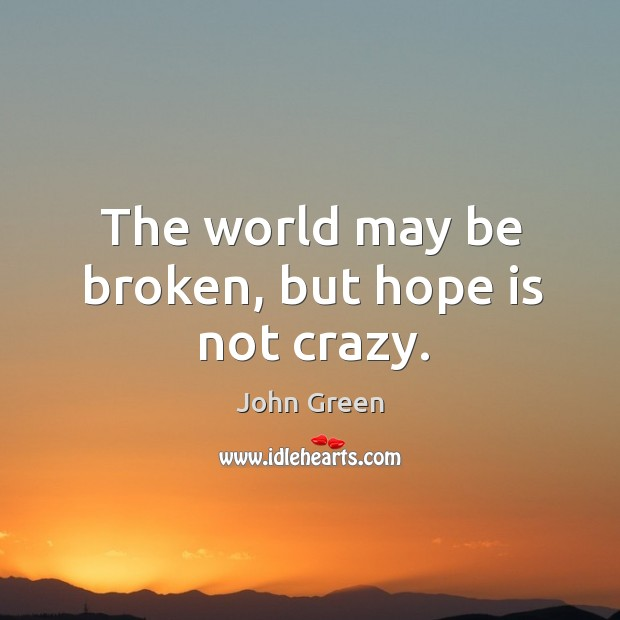 Image, The world may be broken, but hope is not crazy.