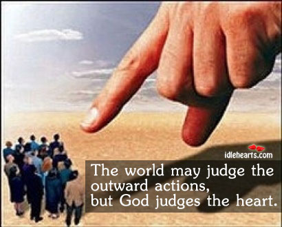 The world may judge the outward actions, but God Image