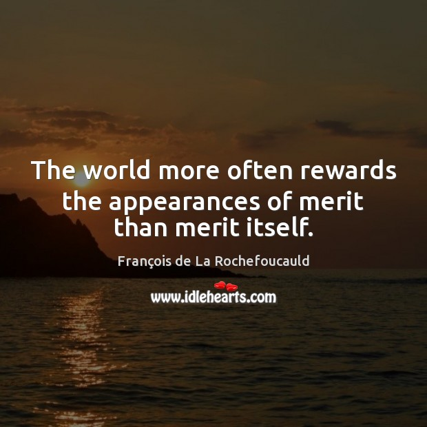 Image, The world more often rewards the appearances of merit than merit itself.