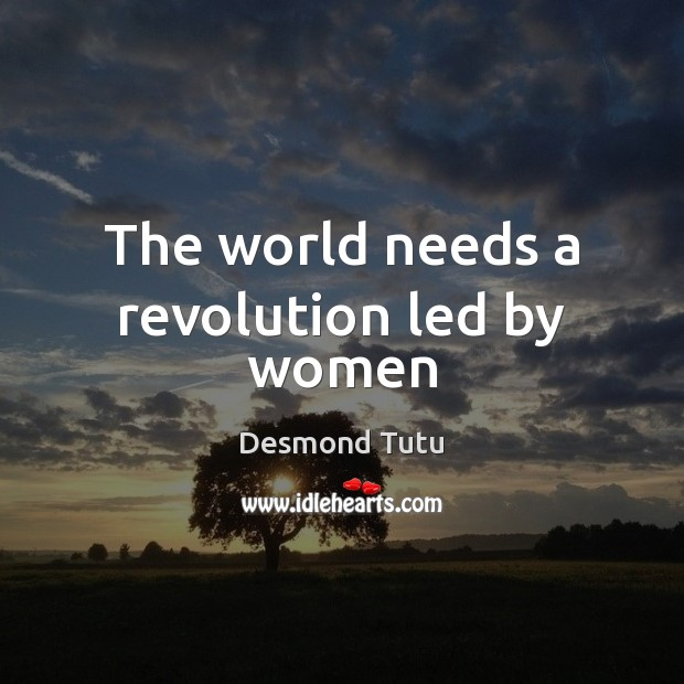 The world needs a revolution led by women Desmond Tutu Picture Quote