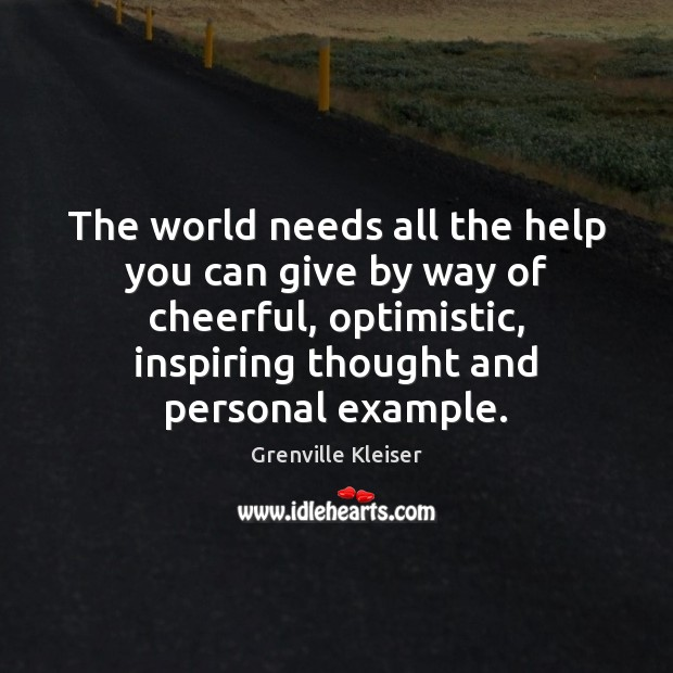The world needs all the help you can give by way of Grenville Kleiser Picture Quote