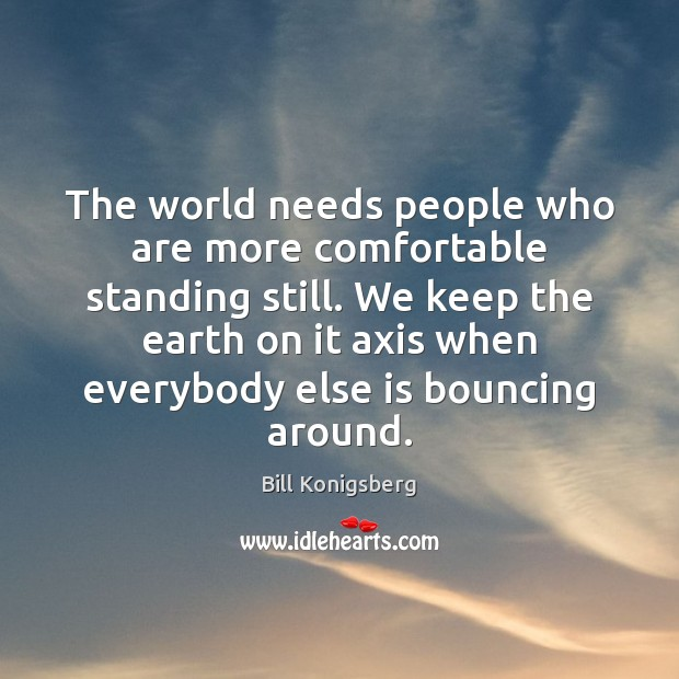 Image, The world needs people who are more comfortable standing still. We keep