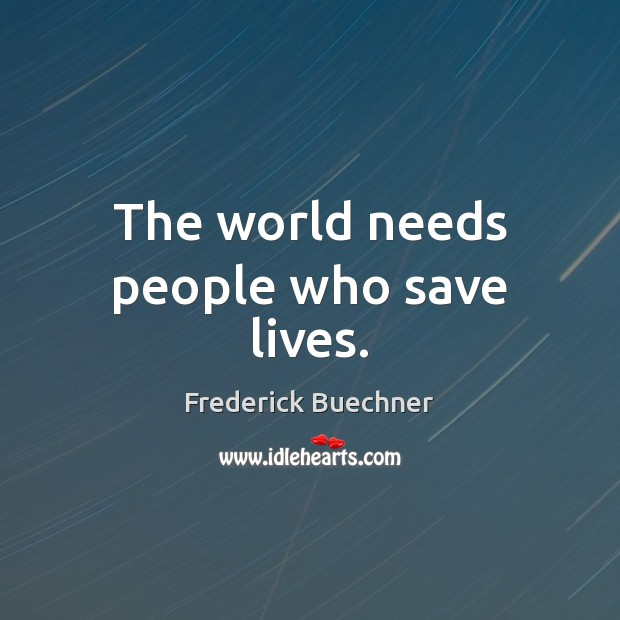 The world needs people who save lives. Image
