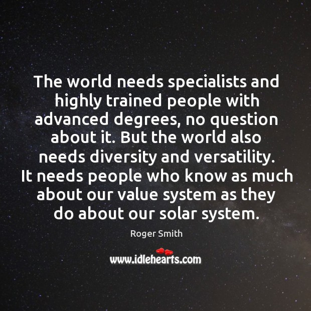 The world needs specialists and highly trained people with advanced degrees, no Image
