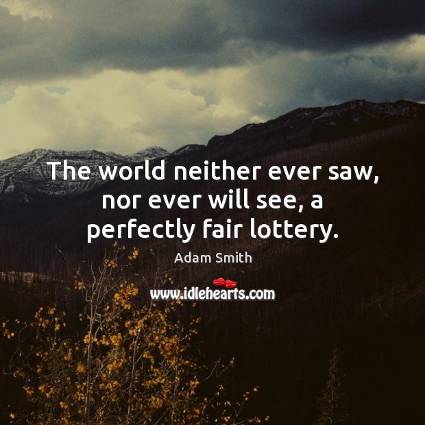 The world neither ever saw, nor ever will see, a perfectly fair lottery. Image