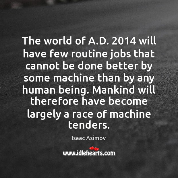 Image, The world of A.D. 2014 will have few routine jobs that cannot