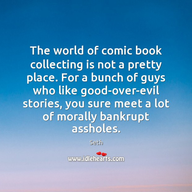 The world of comic book collecting is not a pretty place. For Seth Picture Quote