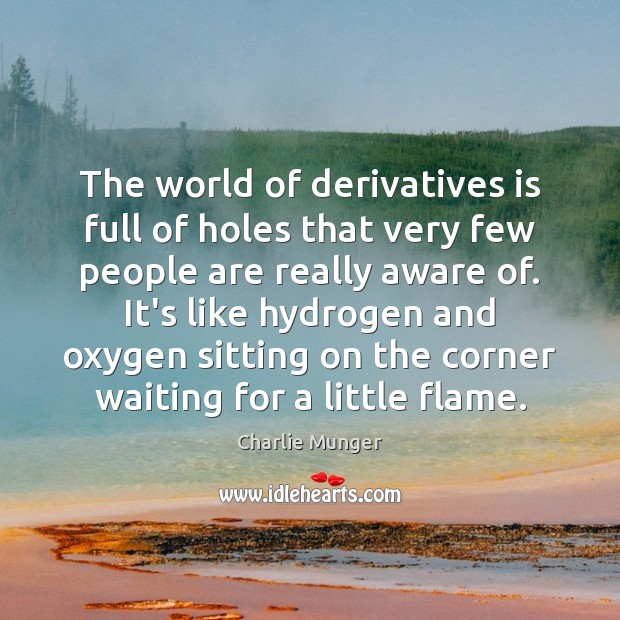 The world of derivatives is full of holes that very few people Charlie Munger Picture Quote