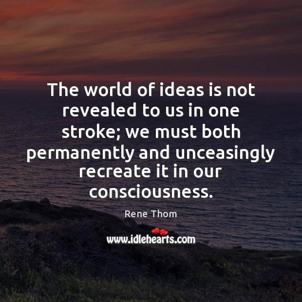 The world of ideas is not revealed to us in one stroke; Rene Thom Picture Quote