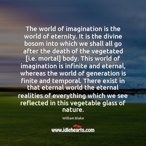 The world of imagination is the world of eternity. It is the Imagination Quotes Image