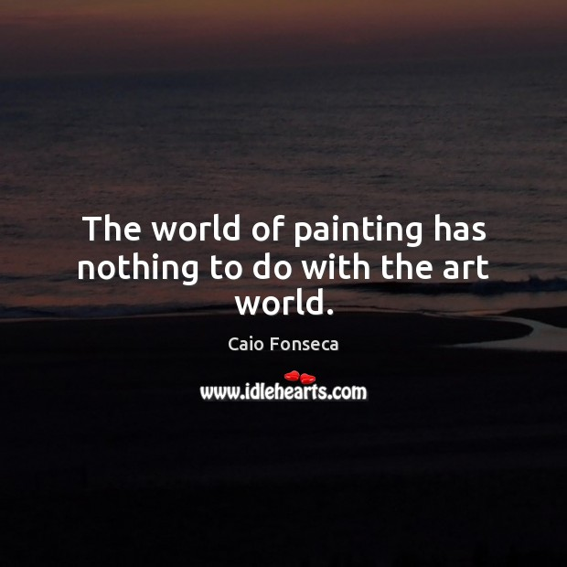 Image, The world of painting has nothing to do with the art world.