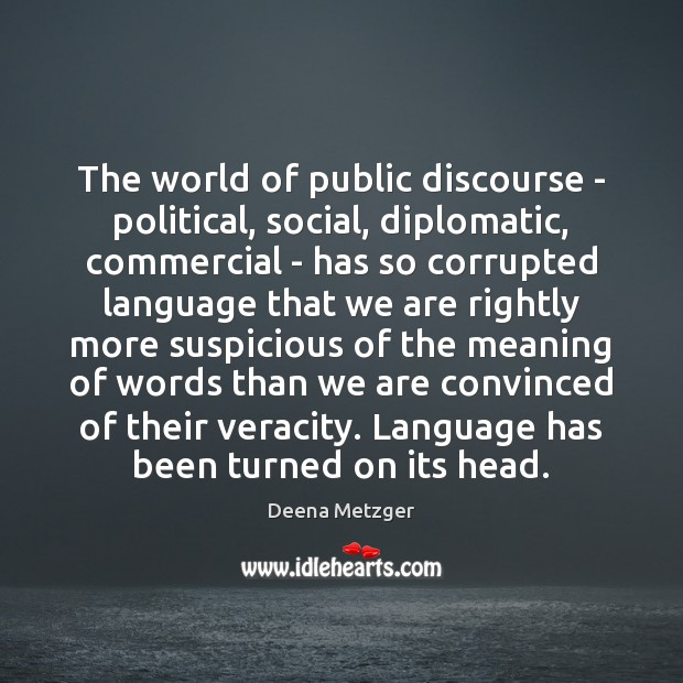 The world of public discourse – political, social, diplomatic, commercial – has Image