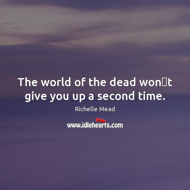 Image, The world of the dead wonʹt give you up a second time.