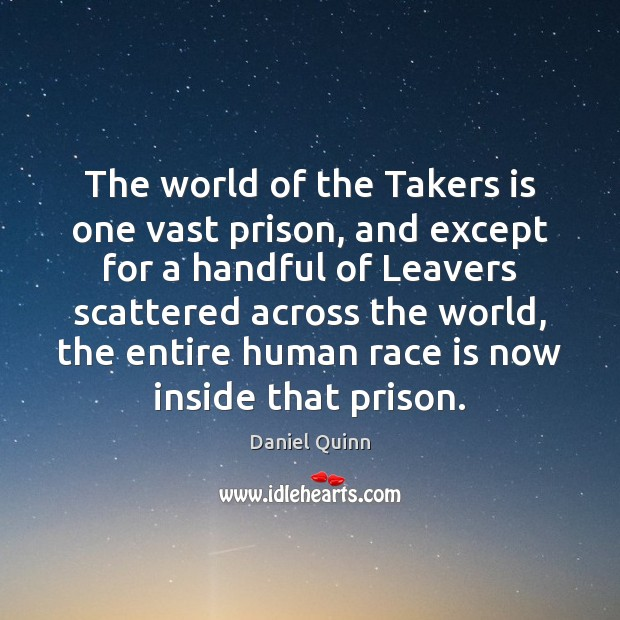 The world of the Takers is one vast prison, and except for Daniel Quinn Picture Quote