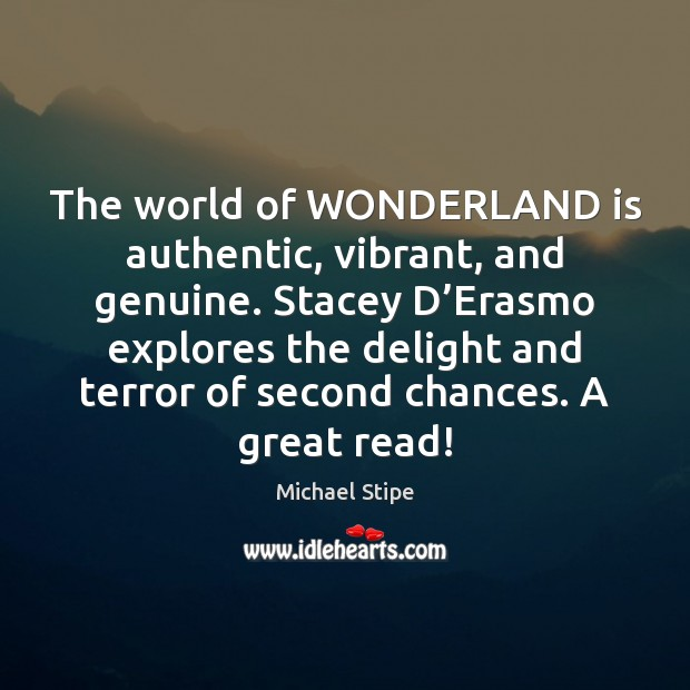 The world of WONDERLAND is authentic, vibrant, and genuine. Stacey D'Erasmo Michael Stipe Picture Quote