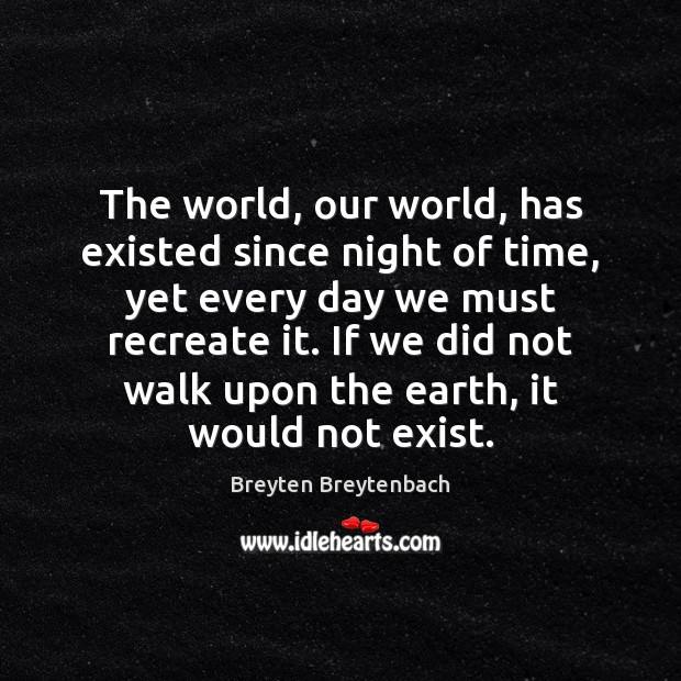 Image, The world, our world, has existed since night of time, yet every
