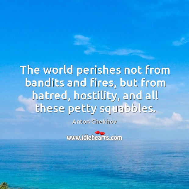 Image, The world perishes not from bandits and fires, but from hatred, hostility, and all these petty squabbles.