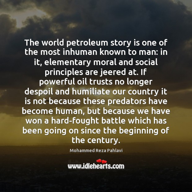 The world petroleum story is one of the most inhuman known to Mohammed Reza Pahlavi Picture Quote