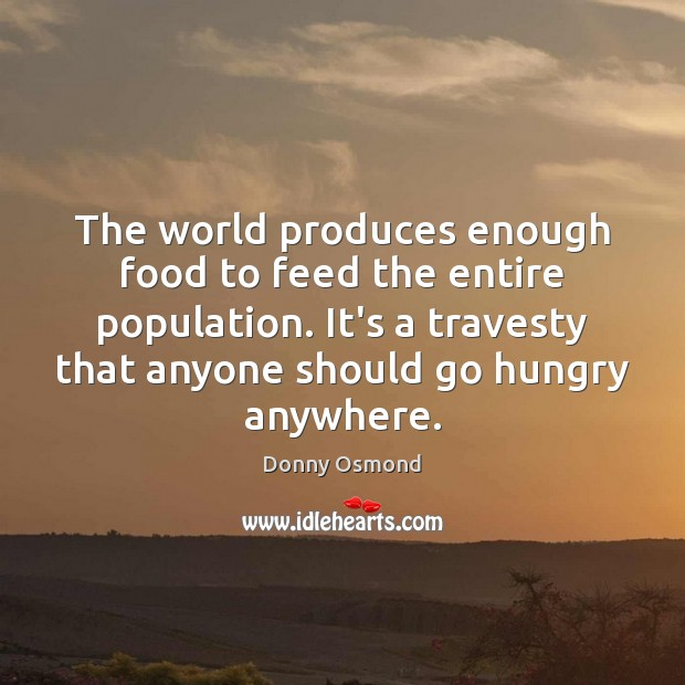 The world produces enough food to feed the entire population. It's a Image