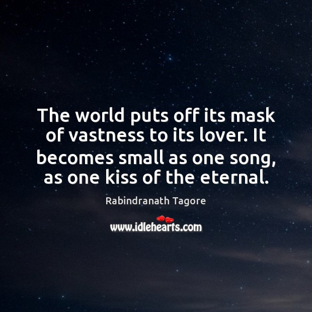 The world puts off its mask of vastness to its lover. It Image