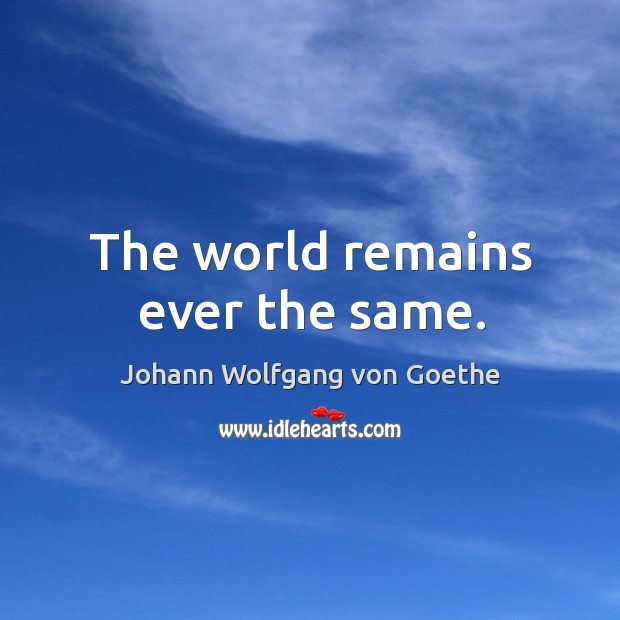 The world remains ever the same. Image
